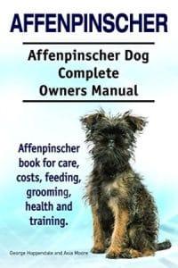 Affenpinscher Dog. Affenpinscher Dog Book For Care, Costs, Feeding, Grooming, Health And Training. A
