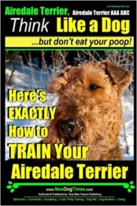 Airedale, Airedale Terrier Aaa Akc Think Like A Dog But Don't Eat Your Poop! Airedale Terrier Br