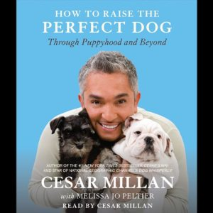 How To Raise The Perfect Dog Through Puppyhood And Beyond Audible Audiobook – Unabridged