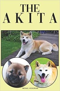 The Akita A Complete And Comprehensive Beginners Guide To Buying, Owning, Health, Grooming, Traini