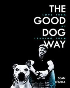 The Good Dog Way Love Them By Leading Them Kindle Edition